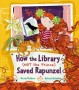 HOW THE LIBRARY SAVED RAPUNZEL Wendy Meddour -
