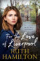 FOR THE LOVE OF LIVERPOOL Ruth Hamilton -