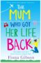 THE MUM WHO GOT HER LIFE BACK Fiona Gibson -
