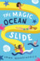 THE MAGIC OCEAN SLIDE Emma Beswetherick -